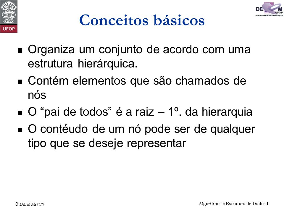Conceitos básicosOrganiza um conjunto de acordo com uma estrutura hierárquica. Contém elementos que são chamados de nós.