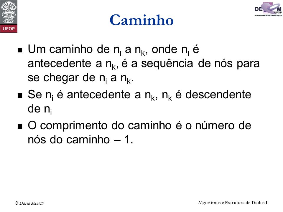 CaminhoUm caminho de ni a nk, onde ni é antecedente a nk, é a sequência de nós para se chegar de ni a nk.
