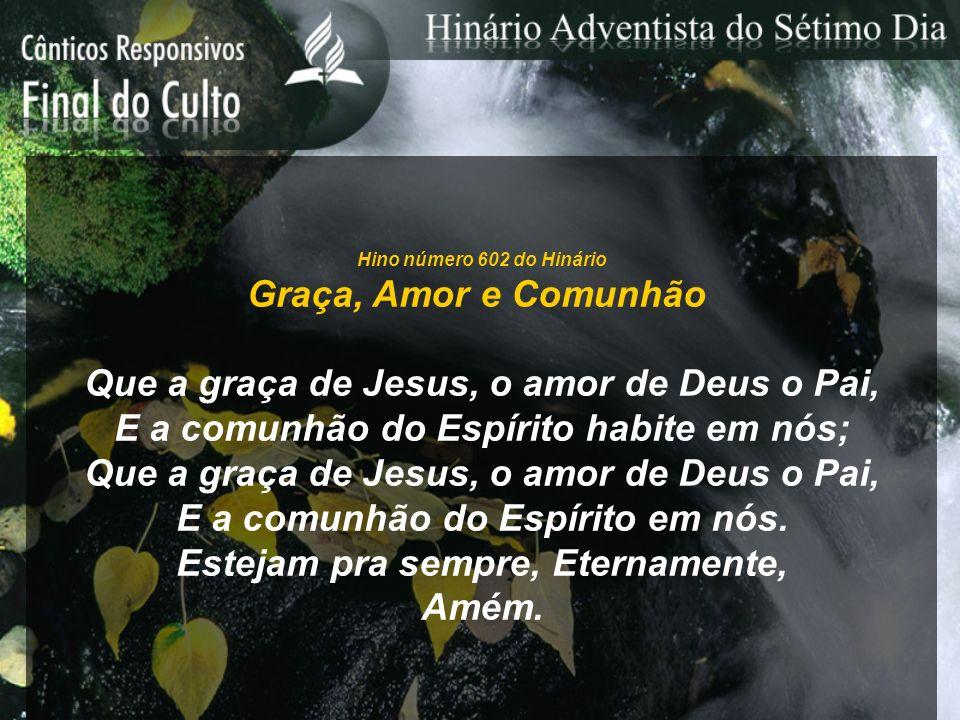 Que a graça de Jesus, o amor de Deus o Pai,