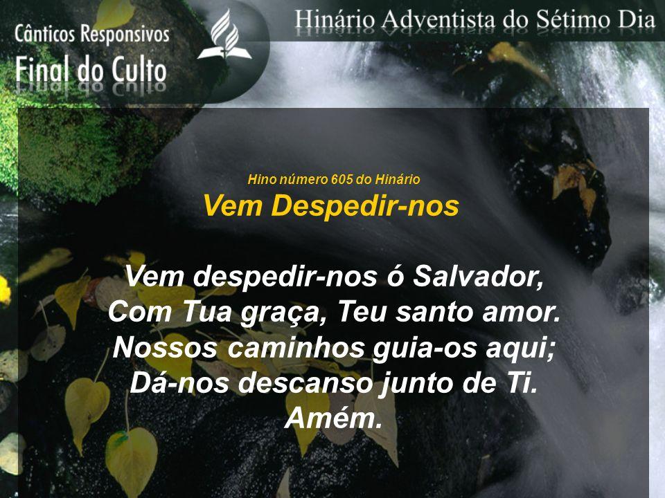 Vem despedir-nos ó Salvador, Com Tua graça, Teu santo amor.