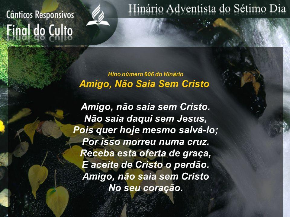 Amigo, Não Saia Sem Cristo Amigo, não saia sem Cristo.