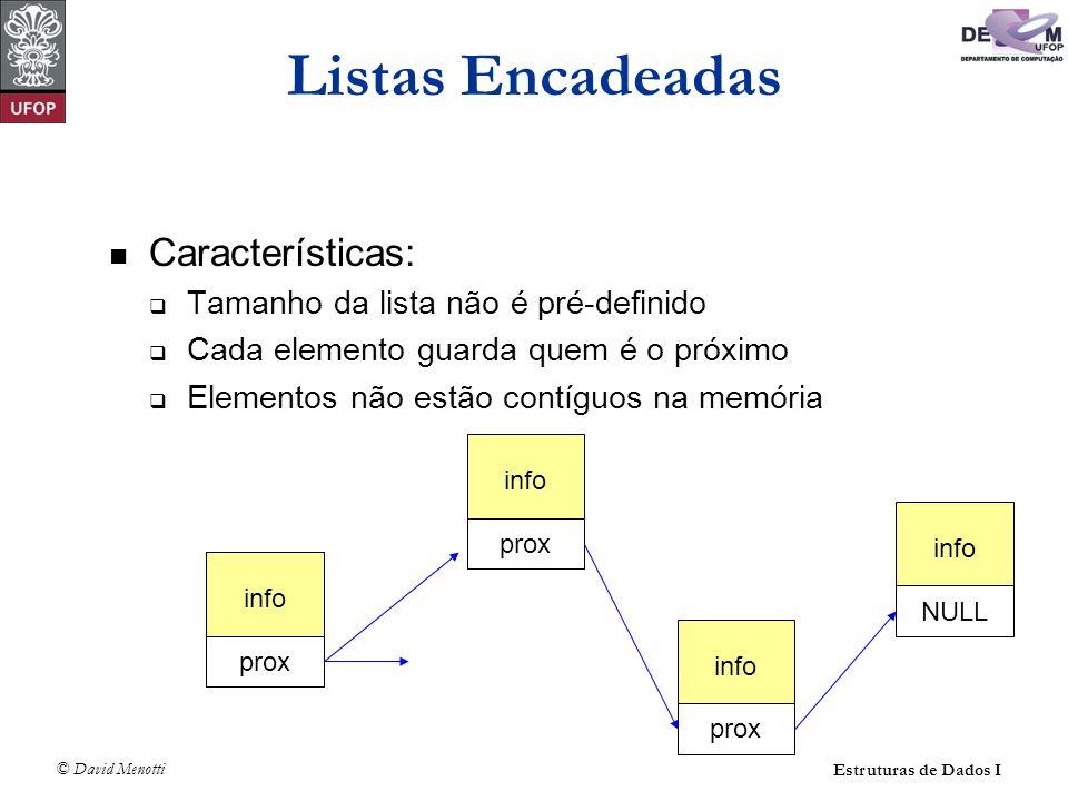 Listas Encadeadas Características: Tamanho da lista não é pré-definido