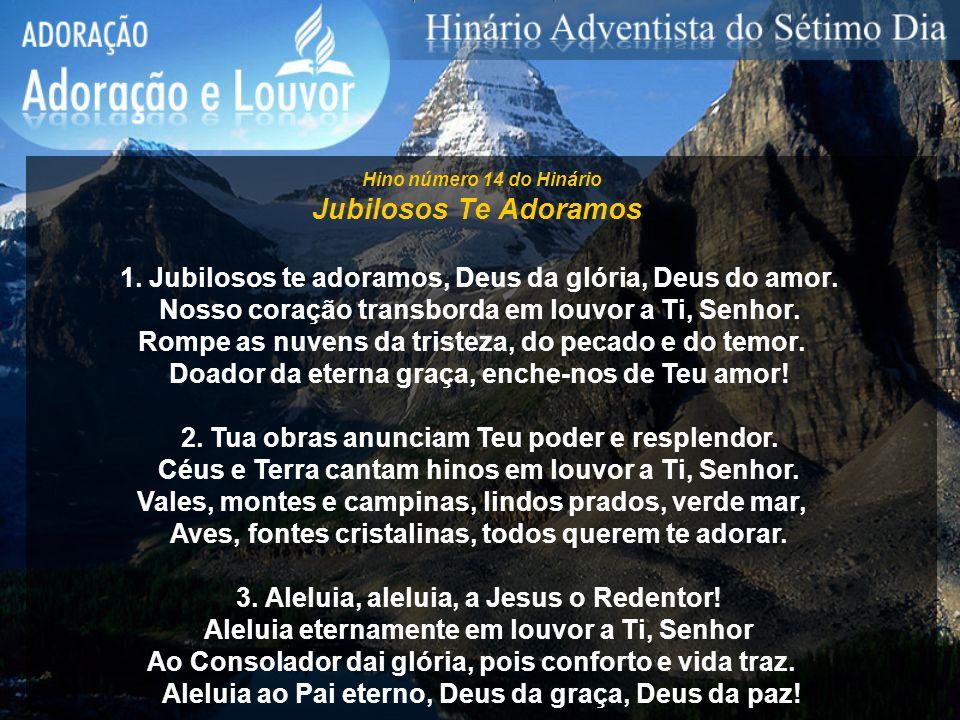 Hino número 14 do Hinário Jubilosos Te Adoramos. 1. Jubilosos te adoramos, Deus da glória, Deus do amor.