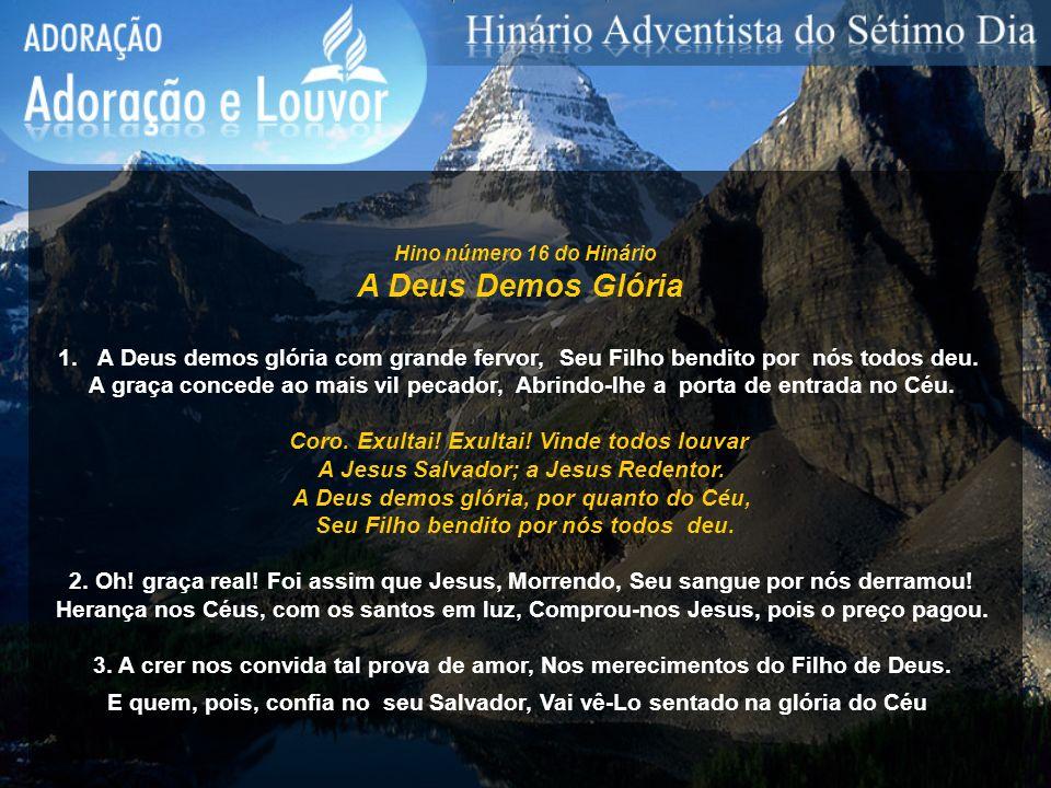 Hino número 16 do Hinário A Deus Demos Glória. A Deus demos glória com grande fervor, Seu Filho bendito por nós todos deu.