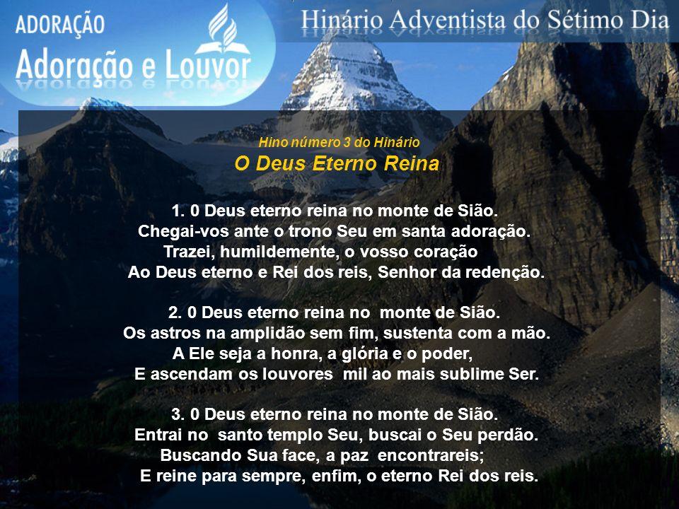 O Deus Eterno Reina 1. 0 Deus eterno reina no monte de Sião.
