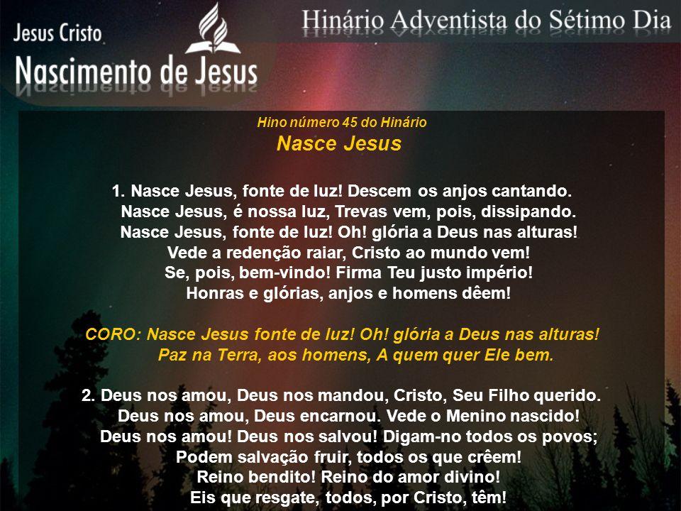 Nasce Jesus 1. Nasce Jesus, fonte de luz! Descem os anjos cantando.
