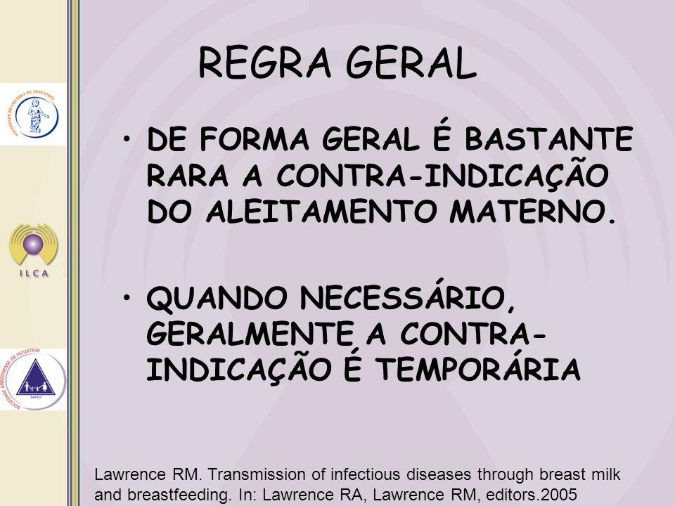 REGRA GERAL DE FORMA GERAL É BASTANTE RARA A CONTRA-INDICAÇÃO DO ALEITAMENTO MATERNO.