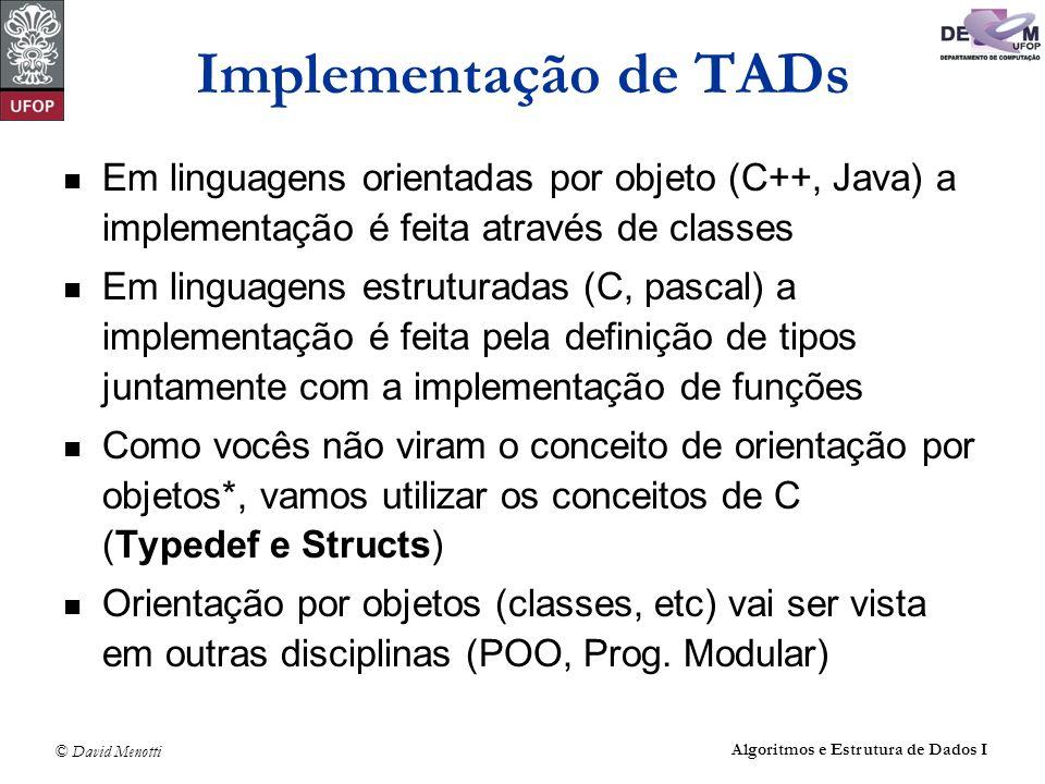 Implementação de TADsEm linguagens orientadas por objeto (C++, Java) a implementação é feita através de classes.