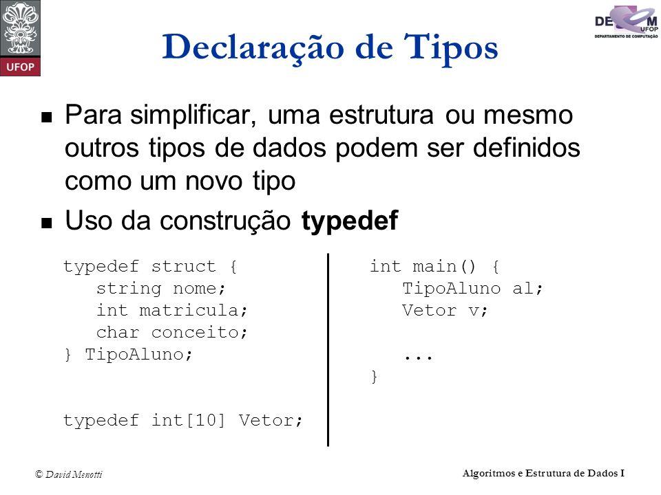 Declaração de TiposPara simplificar, uma estrutura ou mesmo outros tipos de dados podem ser definidos como um novo tipo.