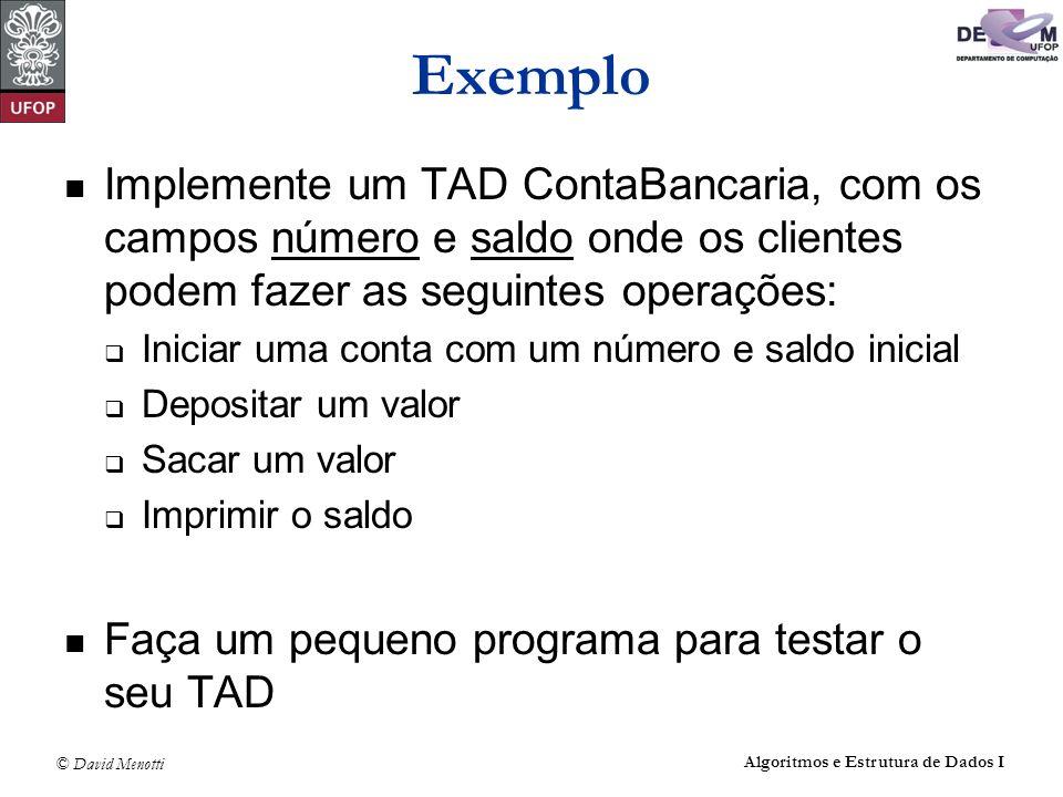 ExemploImplemente um TAD ContaBancaria, com os campos número e saldo onde os clientes podem fazer as seguintes operações: