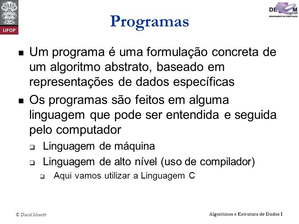 ProgramasUm programa é uma formulação concreta de um algoritmo abstrato, baseado em representações de dados específicas.