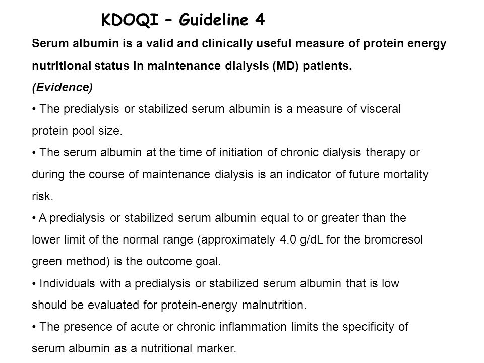 KDOQI – Guideline 4 Serum albumin is a valid and clinically useful measure of protein energy.