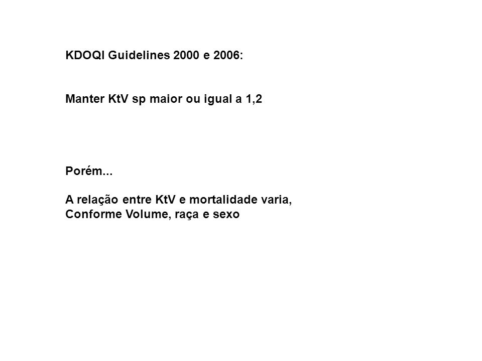 KDOQI Guidelines 2000 e 2006: Manter KtV sp maior ou igual a 1,2. Porém... A relação entre KtV e mortalidade varia,