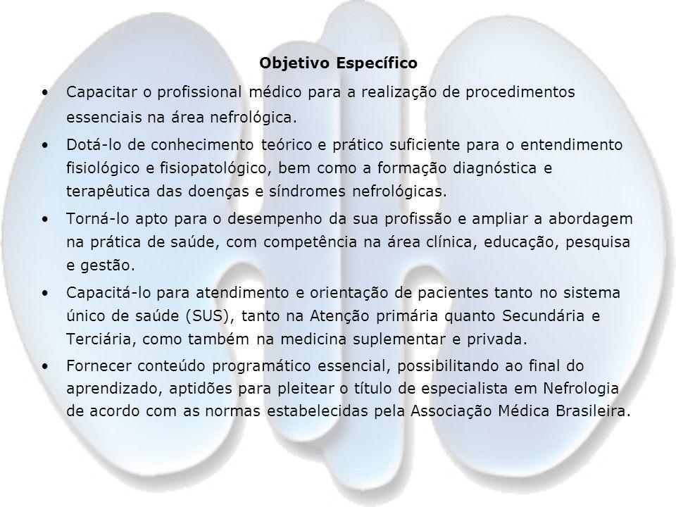 Objetivo Específico Capacitar o profissional médico para a realização de procedimentos essenciais na área nefrológica.