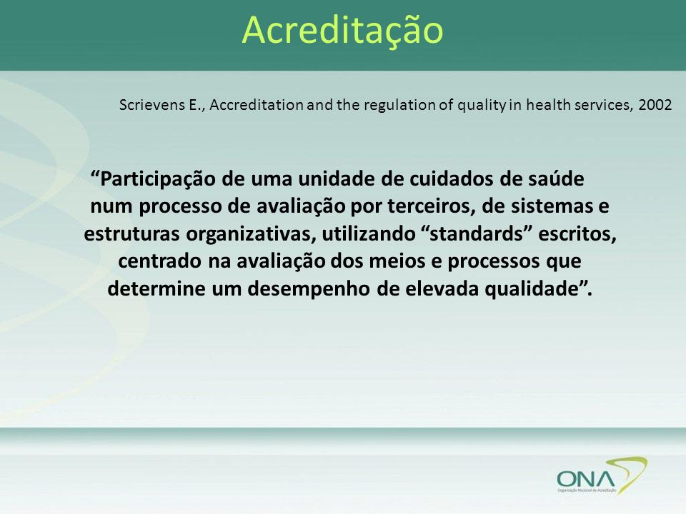 www.iqg.com.br Acreditação. Scrievens E., Accreditation and the regulation of quality in health services, 2002.