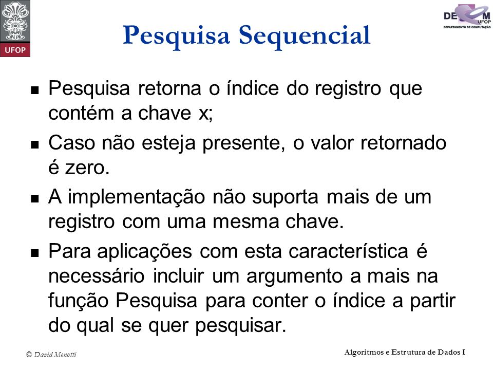 Pesquisa Sequencial Pesquisa retorna o índice do registro que contém a chave x; Caso não esteja presente, o valor retornado é zero.