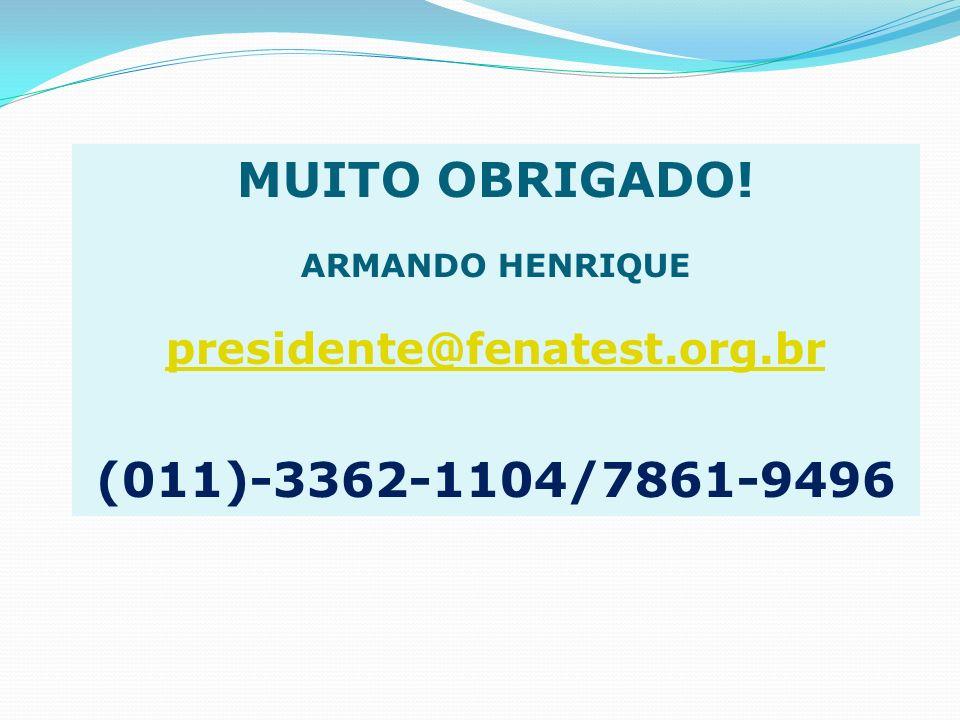 MUITO OBRIGADO! (011)-3362-1104/7861-9496 presidente@fenatest.org.br