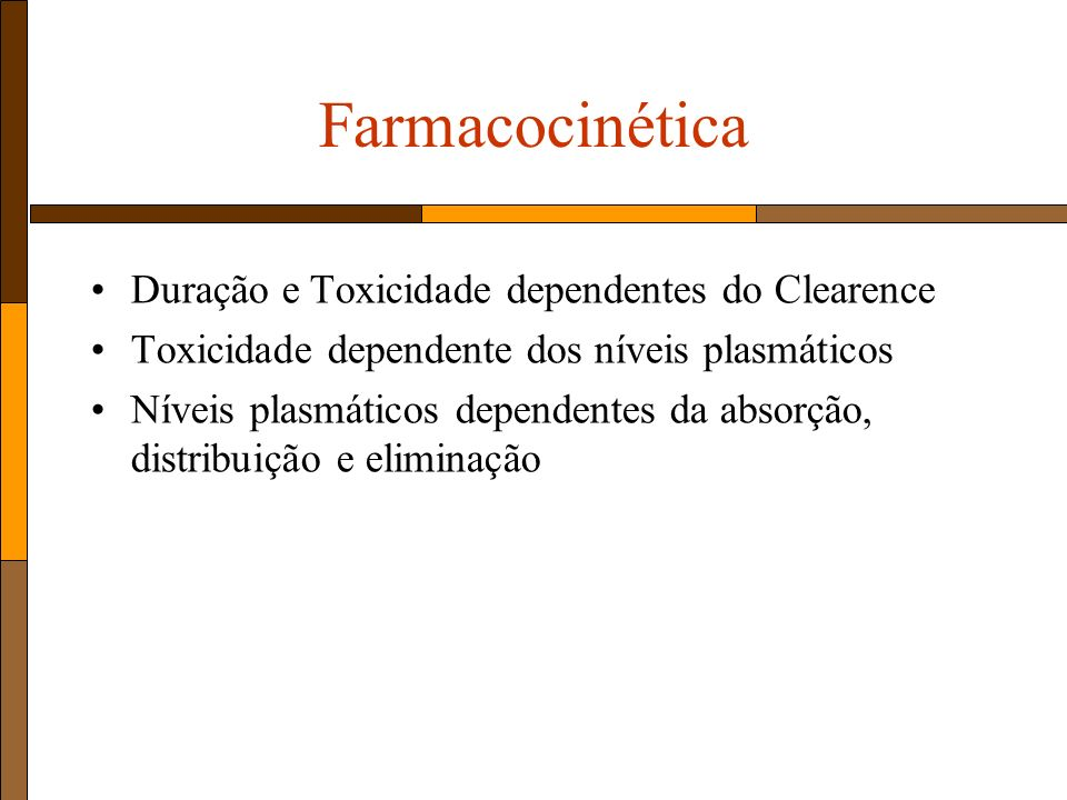 Farmacocinética Duração e Toxicidade dependentes do Clearence
