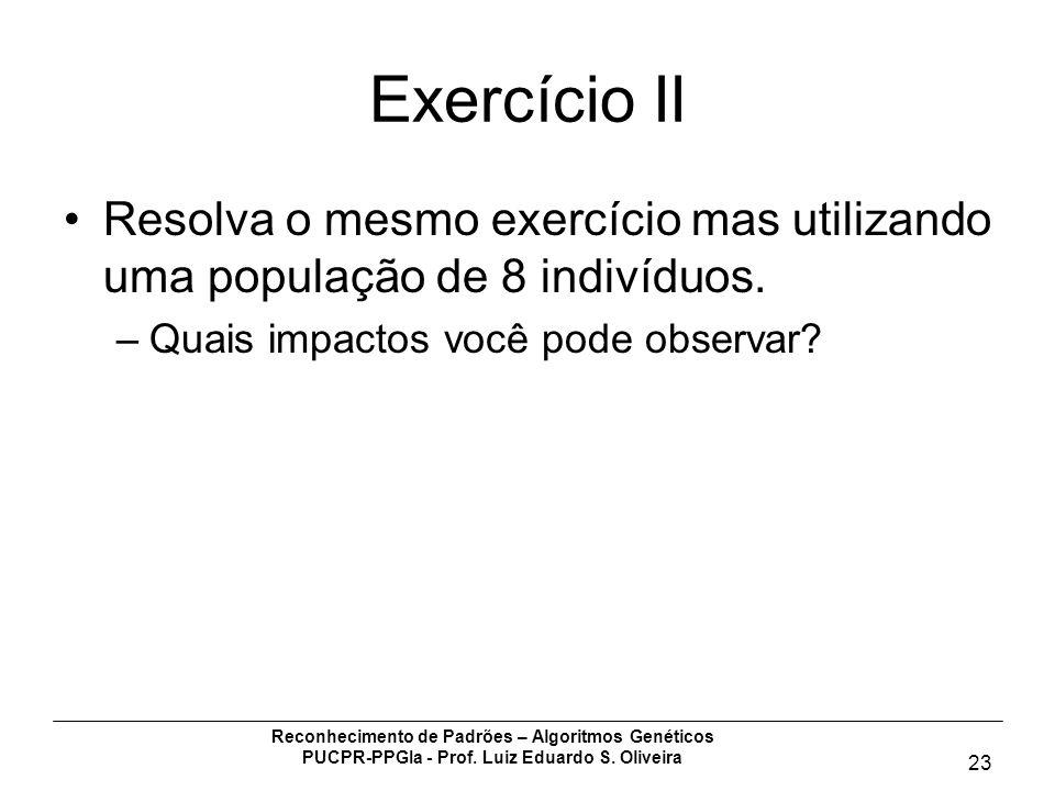 Exercício II Resolva o mesmo exercício mas utilizando uma população de 8 indivíduos. Quais impactos você pode observar