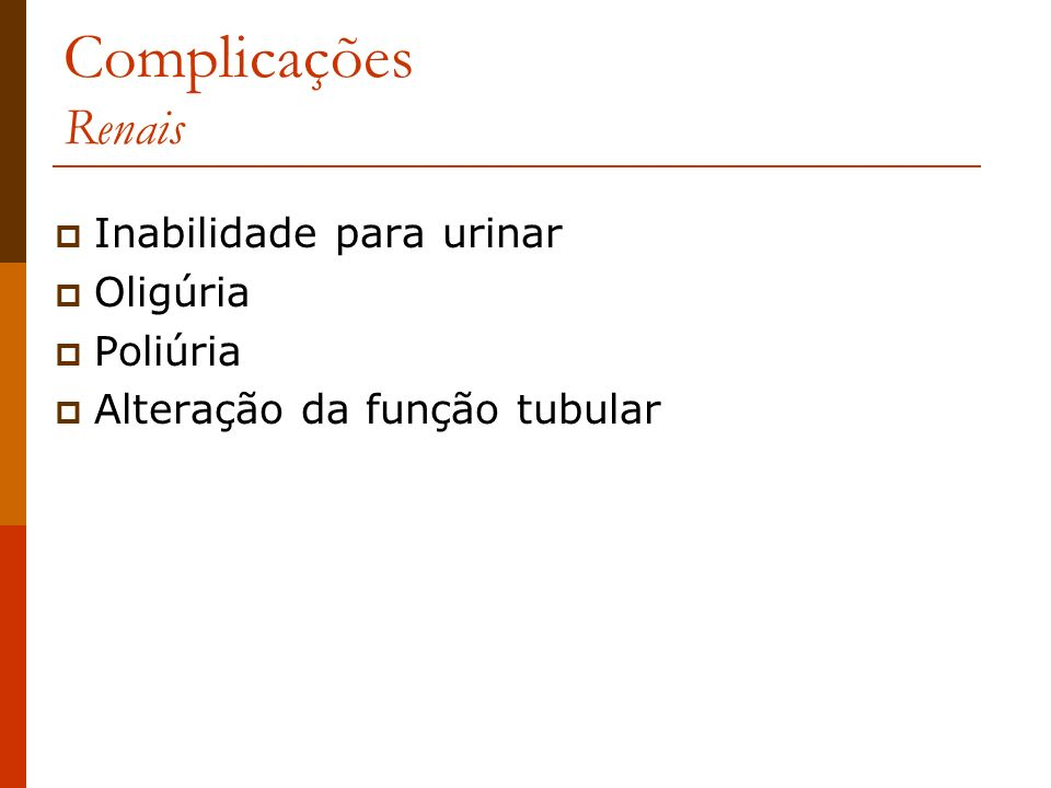 Complicações Renais Inabilidade para urinar Oligúria Poliúria