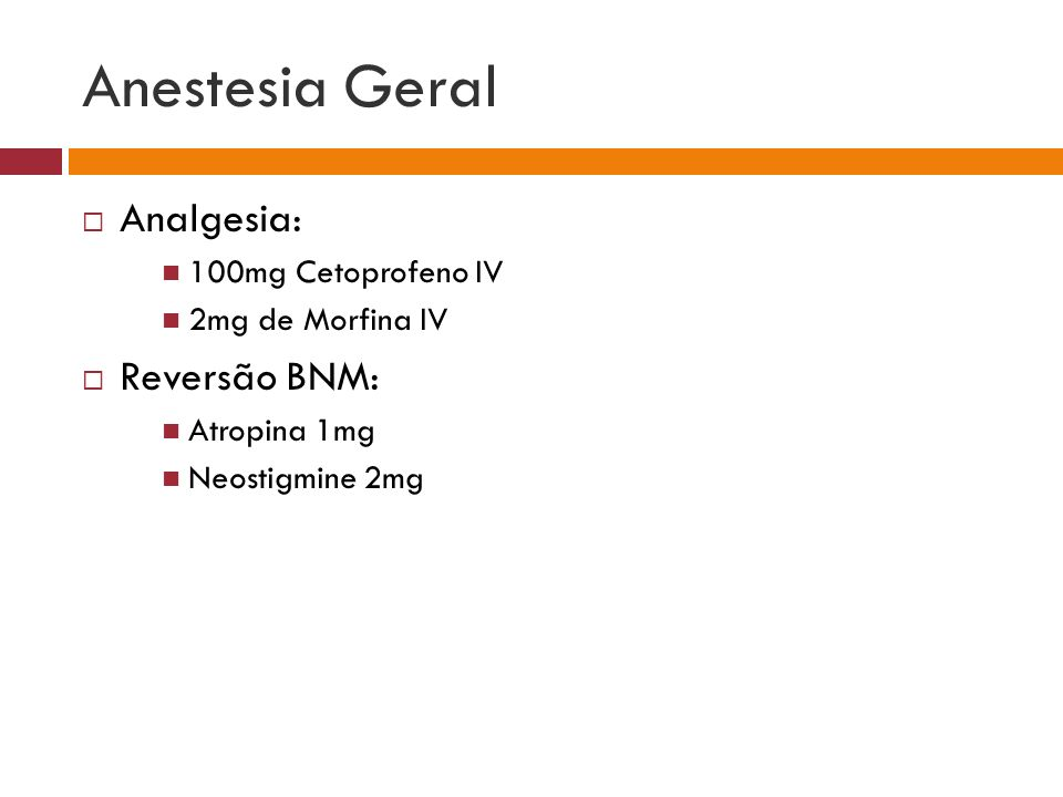 Anestesia Geral Analgesia: Reversão BNM: 100mg Cetoprofeno IV