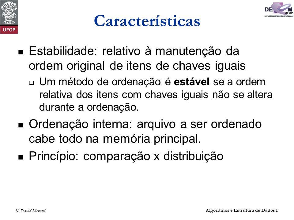 Características Estabilidade: relativo à manutenção da ordem original de itens de chaves iguais.