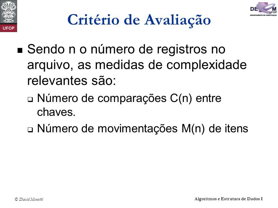 Critério de Avaliação Sendo n o número de registros no arquivo, as medidas de complexidade relevantes são: