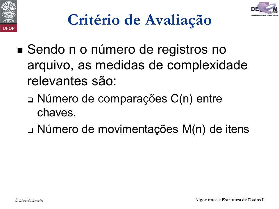 Critério de AvaliaçãoSendo n o número de registros no arquivo, as medidas de complexidade relevantes são: