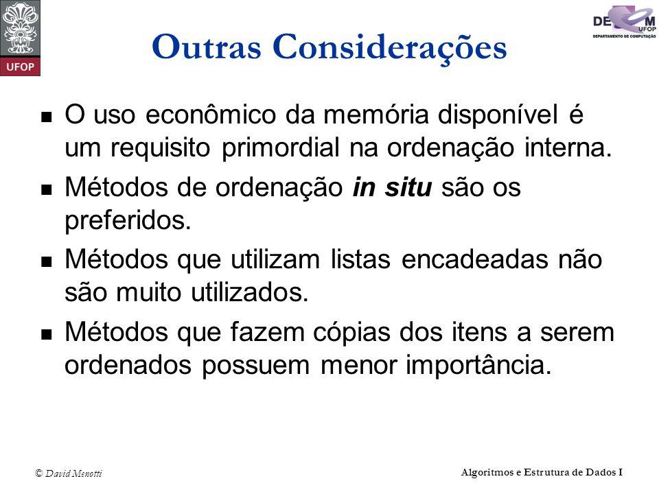 Outras Considerações O uso econômico da memória disponível é um requisito primordial na ordenação interna.