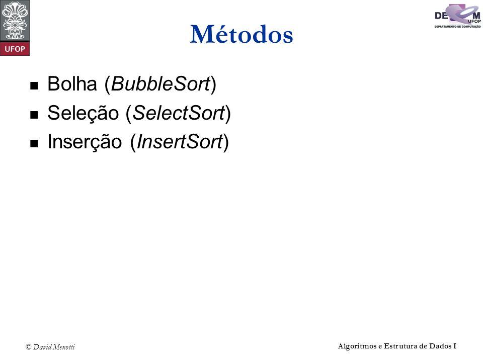 Métodos Bolha (BubbleSort) Seleção (SelectSort) Inserção (InsertSort)