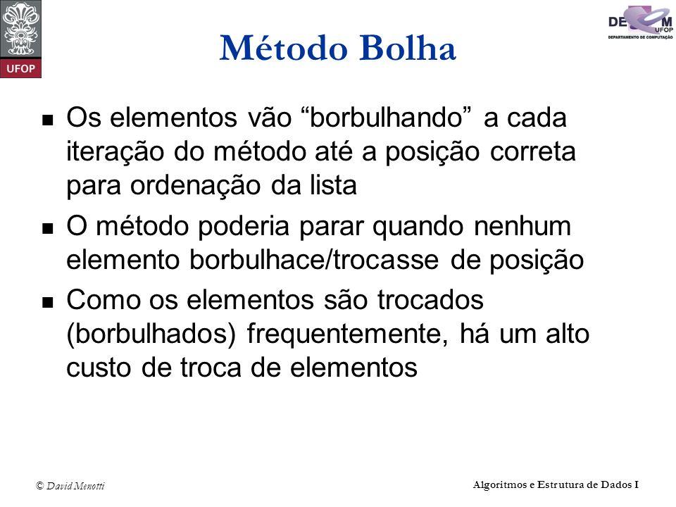Método Bolha Os elementos vão borbulhando a cada iteração do método até a posição correta para ordenação da lista.