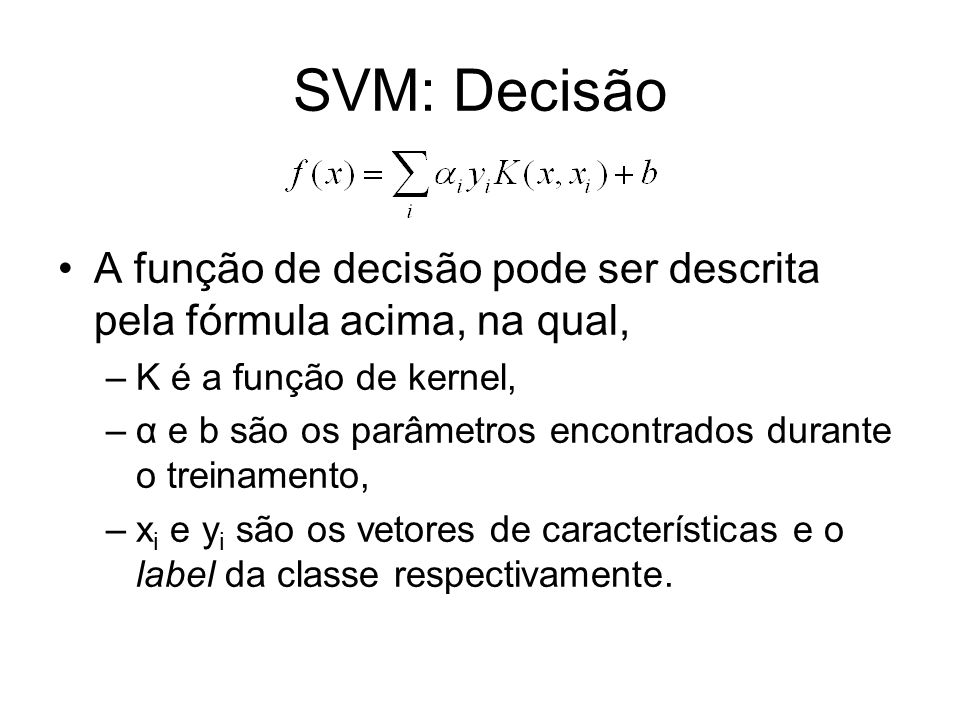 SVM: DecisãoA função de decisão pode ser descrita pela fórmula acima, na qual, K é a função de kernel,