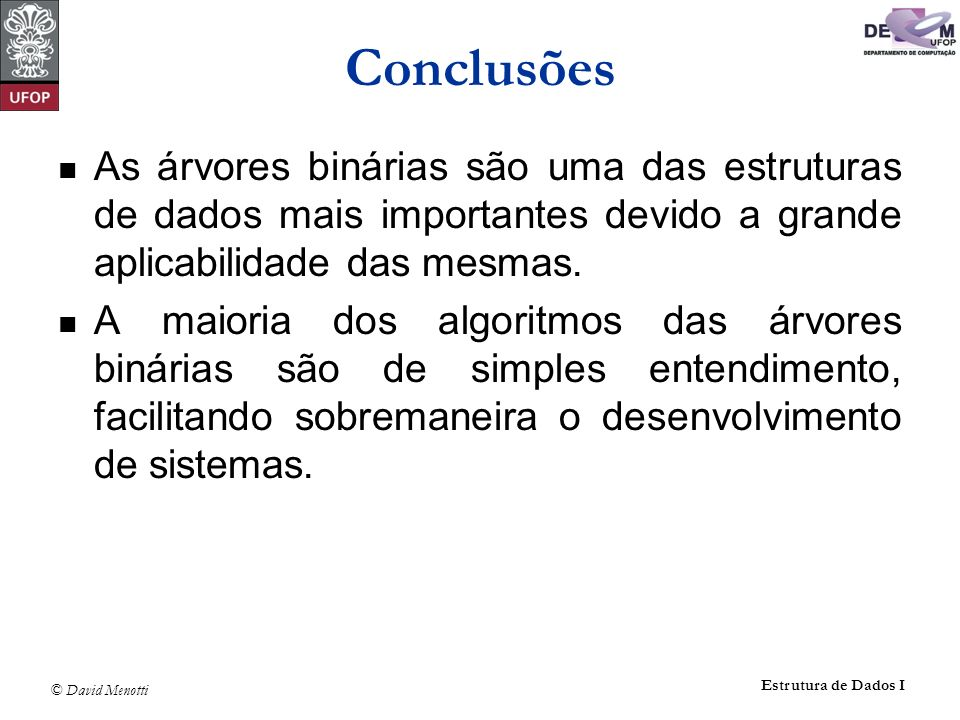 Conclusões As árvores binárias são uma das estruturas de dados mais importantes devido a grande aplicabilidade das mesmas.