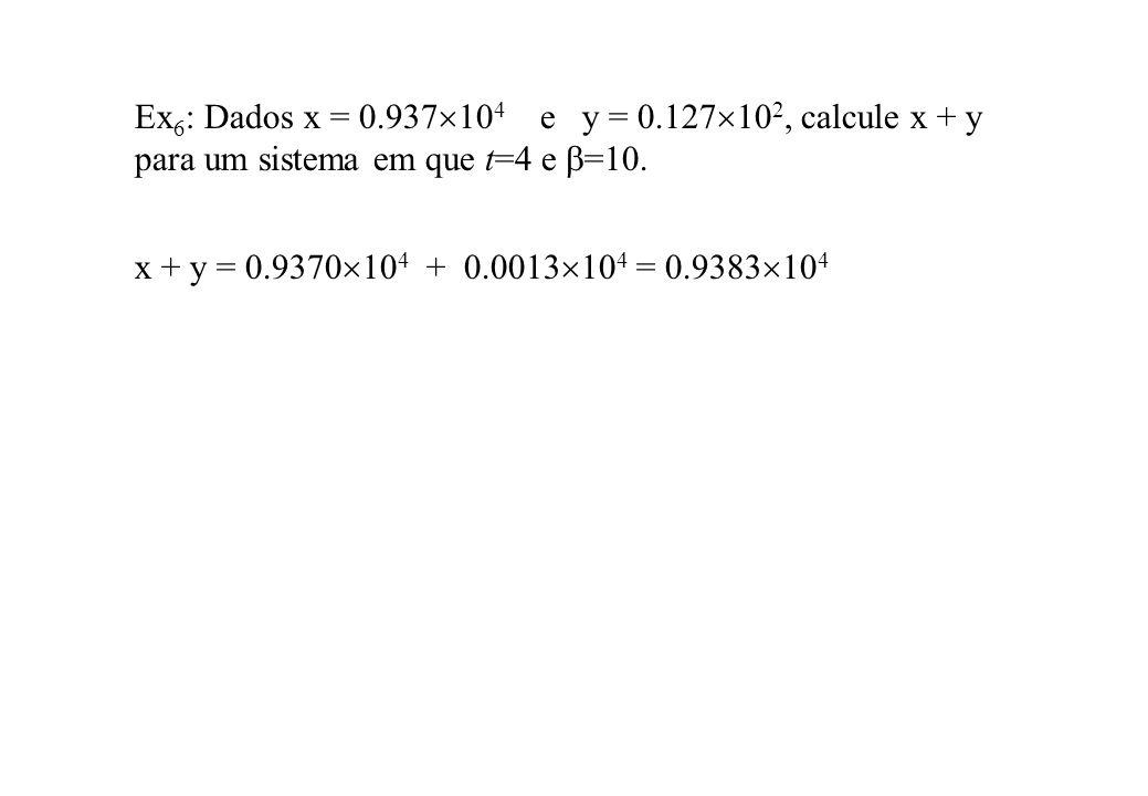 Ex6: Dados x = 0.937104 e y = 0.127102, calcule x + y para um sistema em que t=4 e =10.