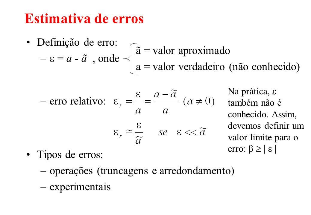 Estimativa de erros Definição de erro:  = a - ã , onde