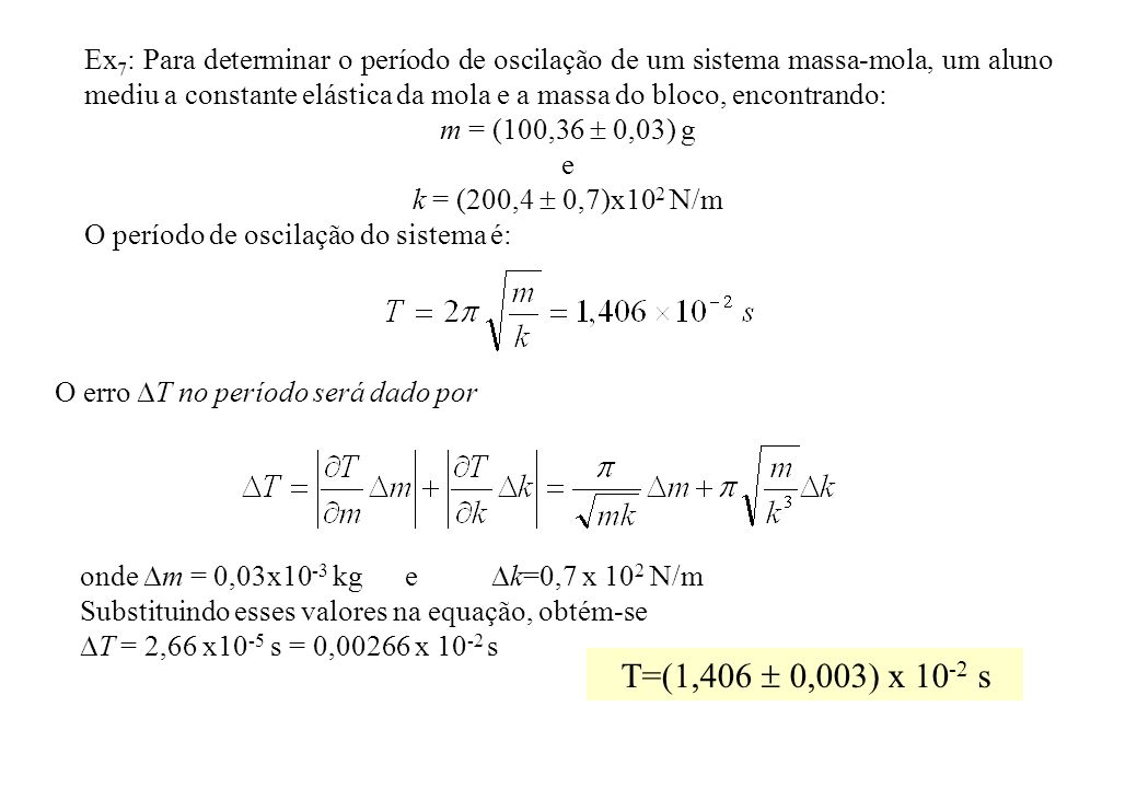 Ex7: Para determinar o período de oscilação de um sistema massa-mola, um aluno mediu a constante elástica da mola e a massa do bloco, encontrando: