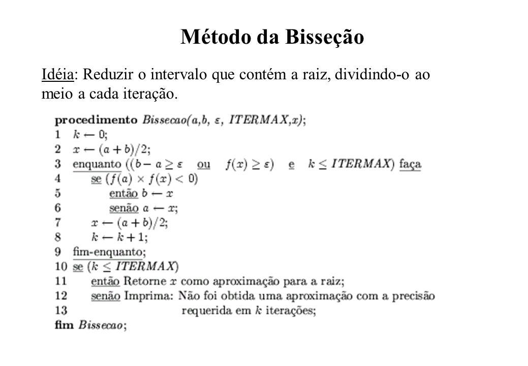 Método da Bisseção Idéia: Reduzir o intervalo que contém a raiz, dividindo-o ao meio a cada iteração.