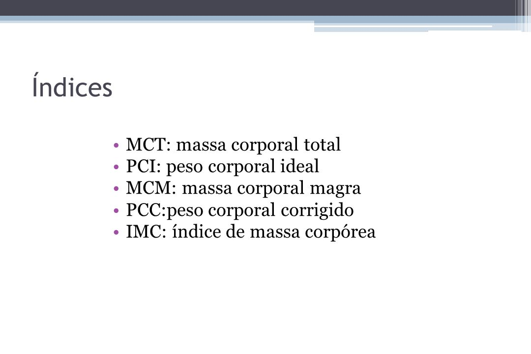 Índices MCT: massa corporal total PCI: peso corporal ideal