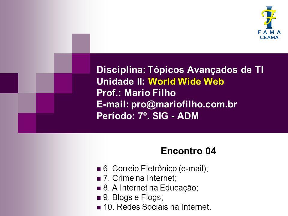 Disciplina: Tópicos Avançados de TI Unidade II: World Wide Web Prof