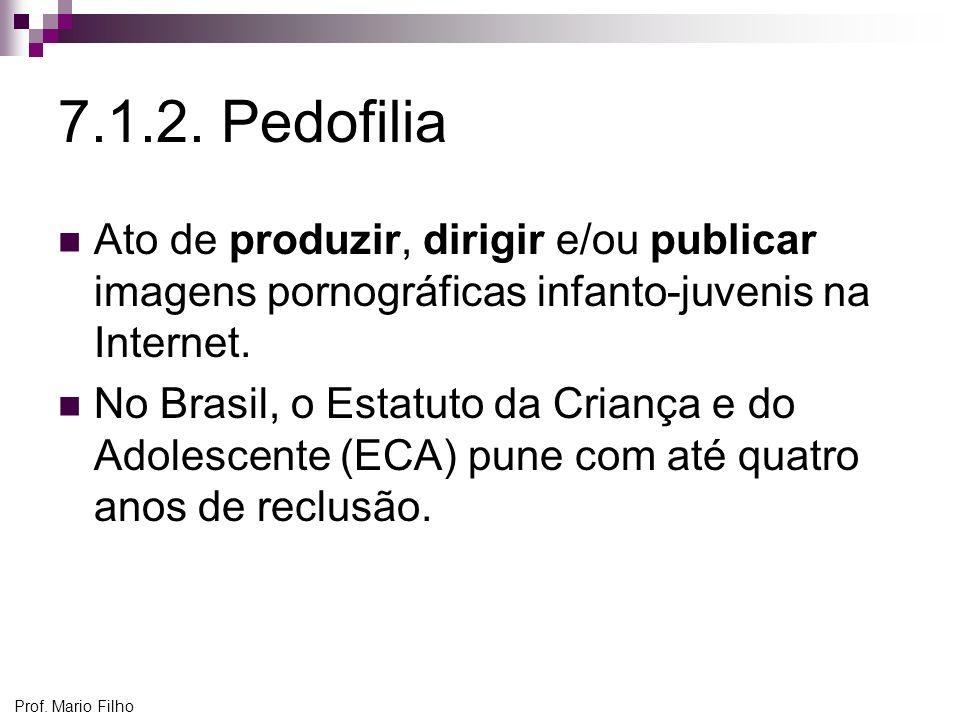 7.1.2. Pedofilia Ato de produzir, dirigir e/ou publicar imagens pornográficas infanto-juvenis na Internet.