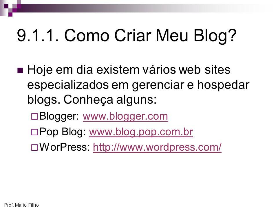 9.1.1. Como Criar Meu Blog Hoje em dia existem vários web sites especializados em gerenciar e hospedar blogs. Conheça alguns:
