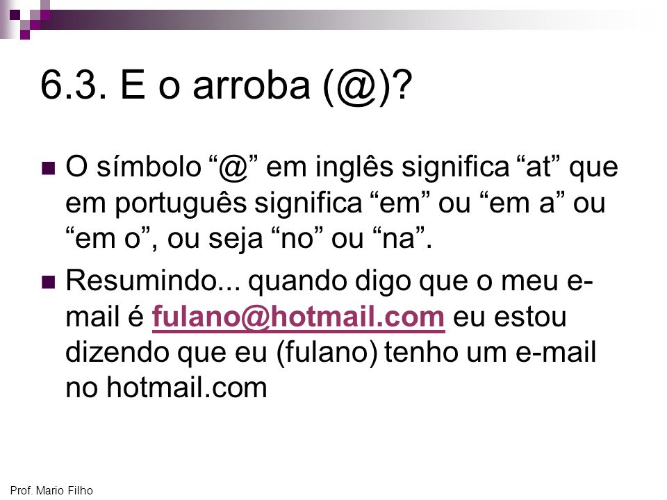 6.3. E o arroba (@) O símbolo @ em inglês significa at que em português significa em ou em a ou em o , ou seja no ou na .