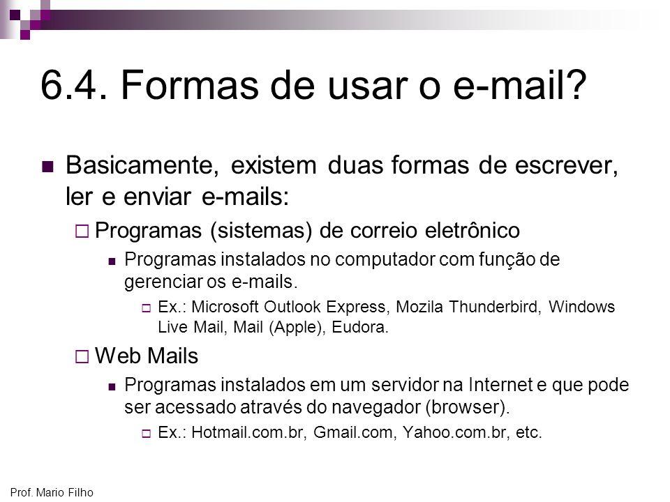 6.4. Formas de usar o e-mail Basicamente, existem duas formas de escrever, ler e enviar e-mails: Programas (sistemas) de correio eletrônico.