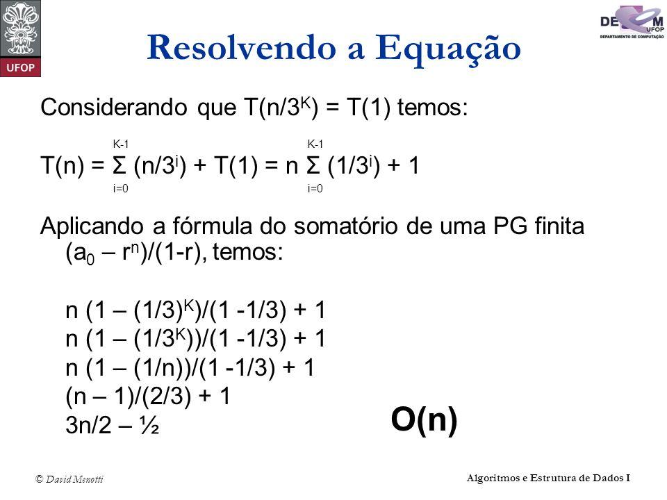 Resolvendo a Equação O(n) Considerando que T(n/3K) = T(1) temos: