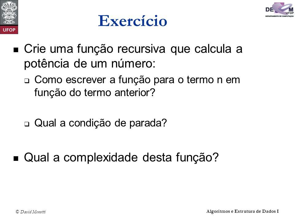 Exercício Crie uma função recursiva que calcula a potência de um número: Como escrever a função para o termo n em função do termo anterior