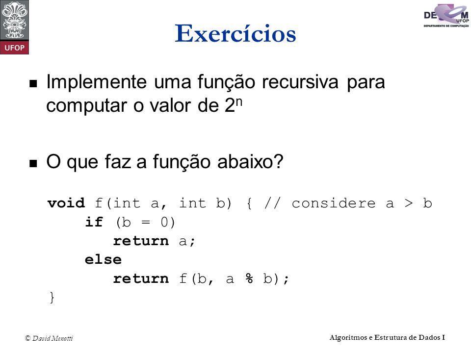 Exercícios Implemente uma função recursiva para computar o valor de 2n