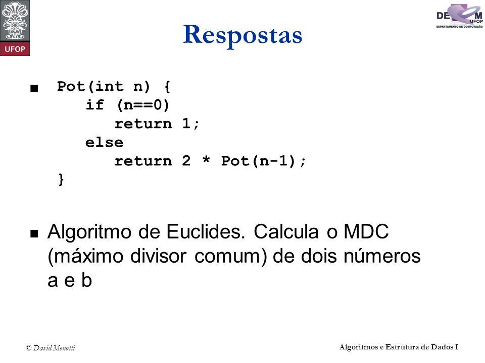 Respostas Algoritmo de Euclides. Calcula o MDC (máximo divisor comum) de dois números a e b. Pot(int n) {