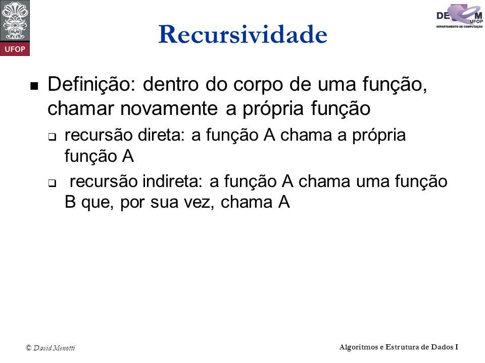 Recursividade Definição: dentro do corpo de uma função, chamar novamente a própria função. recursão direta: a função A chama a própria função A.