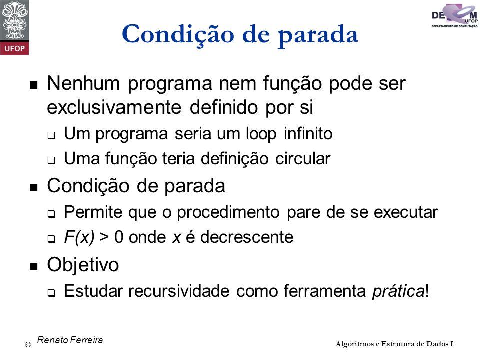 Condição de parada Nenhum programa nem função pode ser exclusivamente definido por si. Um programa seria um loop infinito.