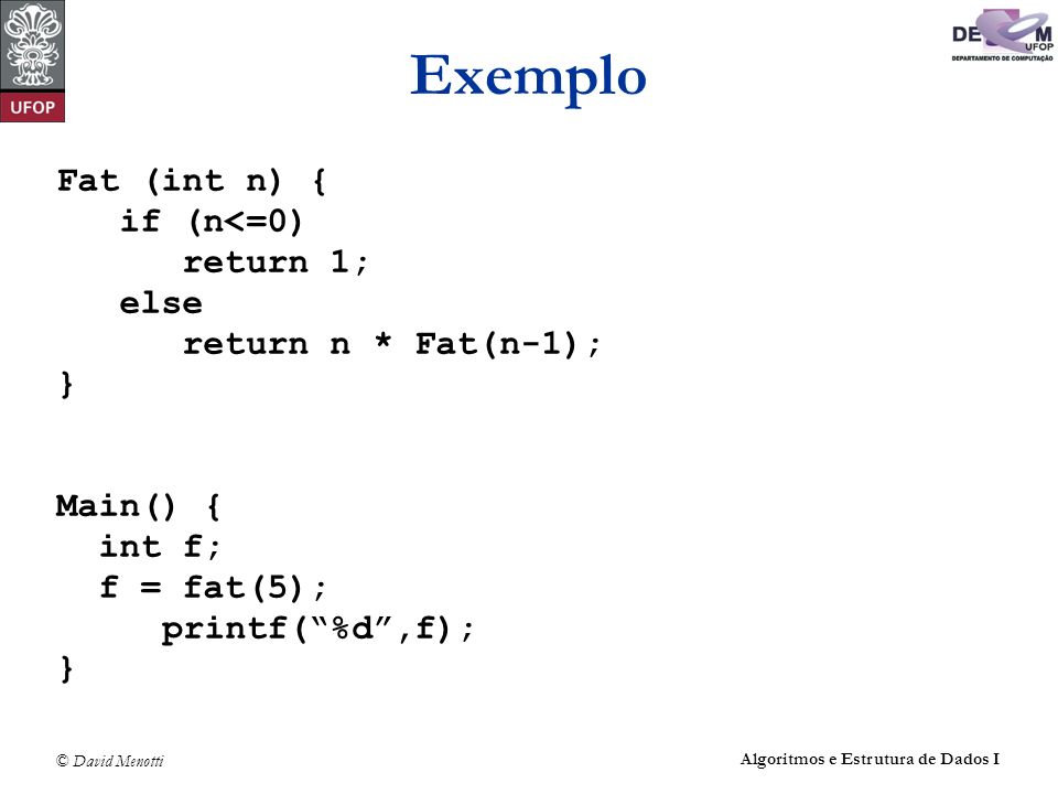 Exemplo Fat (int n) { if (n<=0) return 1; else return n * Fat(n-1);